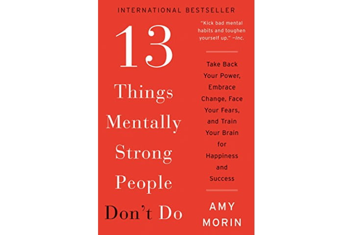 13 Things Mentally Strong People Don't Do by Amy Morin.