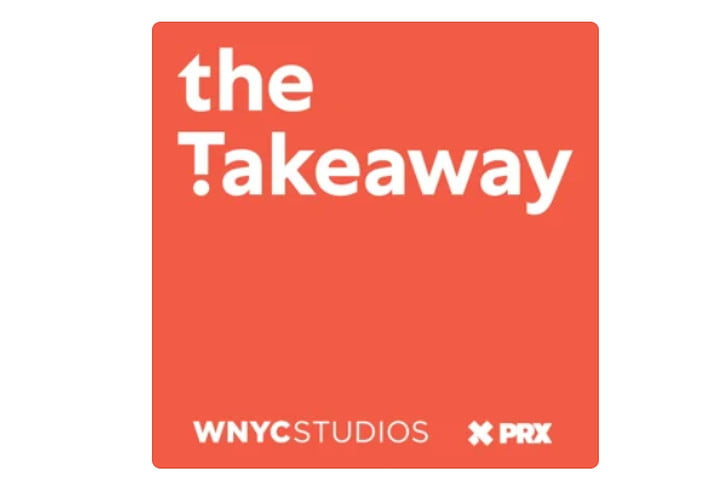 The Takeaway podcast.