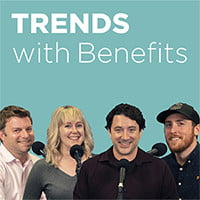Trends with Benefits Podcast